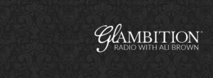 GLAMBITION® WITH ALI BROWN